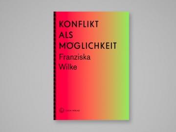 FranziskaWilke_KonfliktAlsMöglichkeit_website